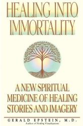 Healing into Immortality: A New Spiritual Medicine of Healing Stories & Imagery