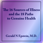 The 16 Sources of All Illness & the 18 Paths to Genuine Health by Dr. Gerald Epstein