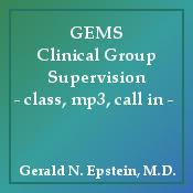 GEMS Clinical Group Supervision* - in class, mp3, or call in